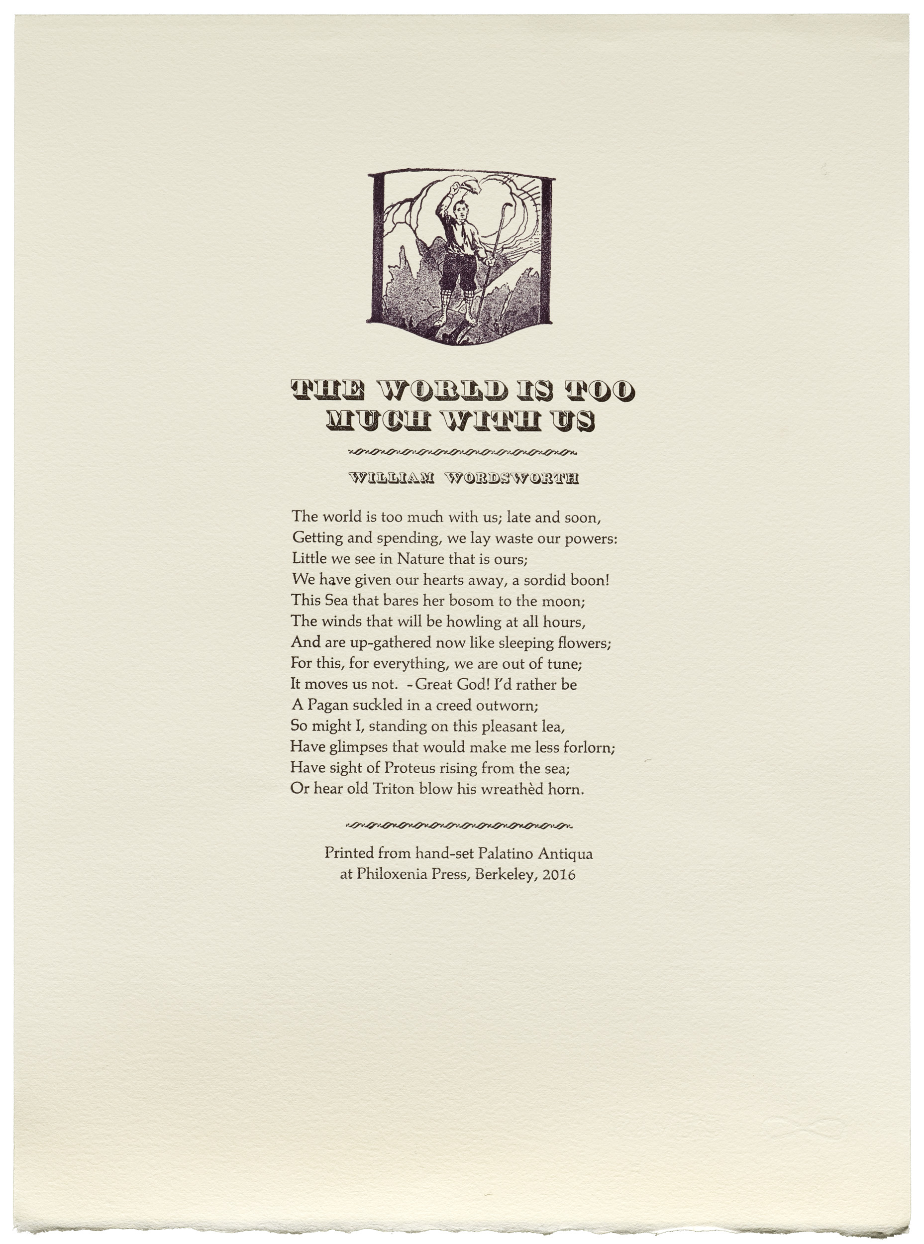 Broadside. William Wordsworth. The World is too much with us. 12 point Palatino, Hermann Zapf with 16 point Bauer Verdi & 24 point Long Primer Shaded. Size 9.5 x 12.