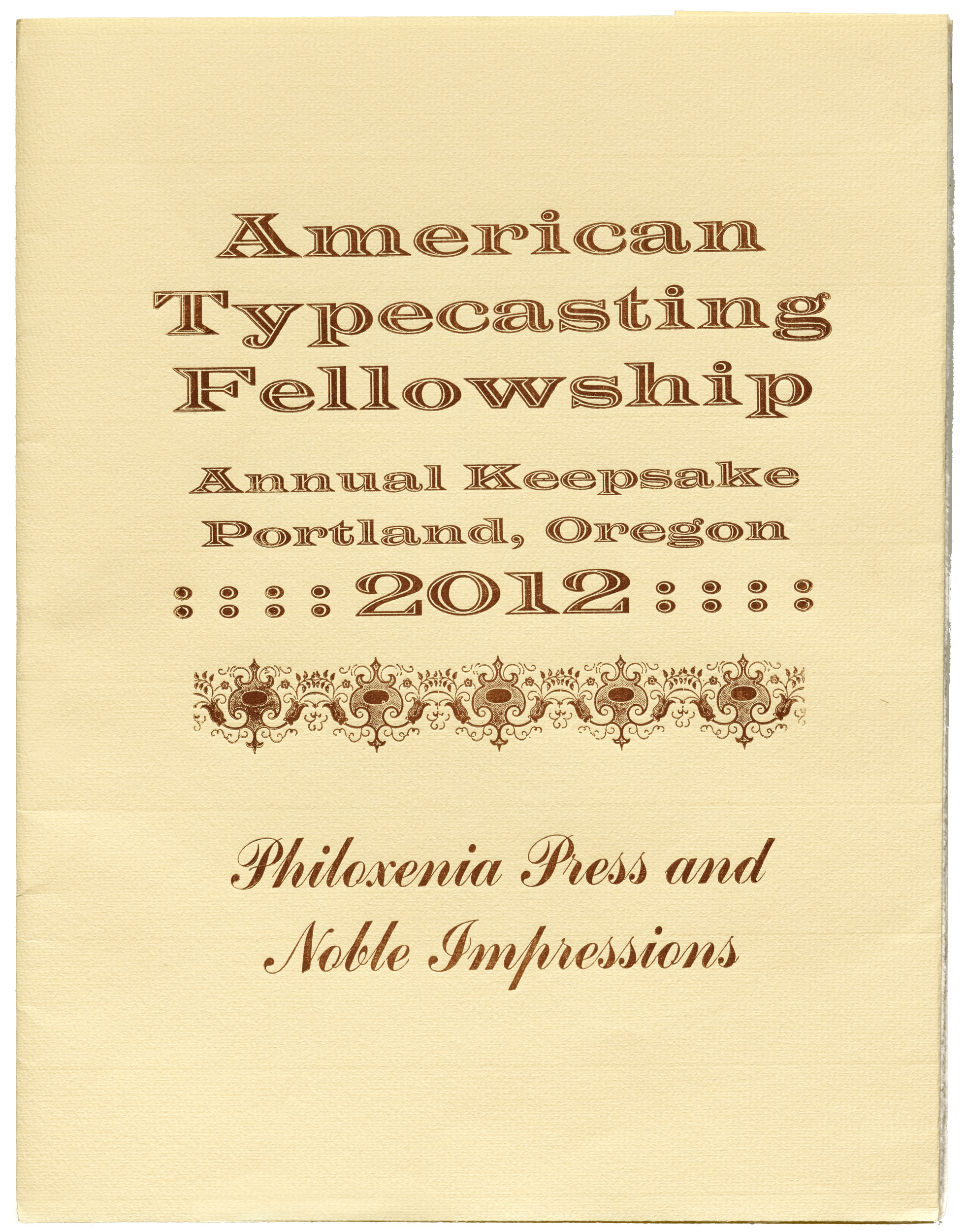 Specimen Book. American Typecasting Fellowship, Portland, Oregon, 2012. Keepsake printed for the Fellowship, 12 pp, with multiple typefaces & vignettes. 10 x 13.